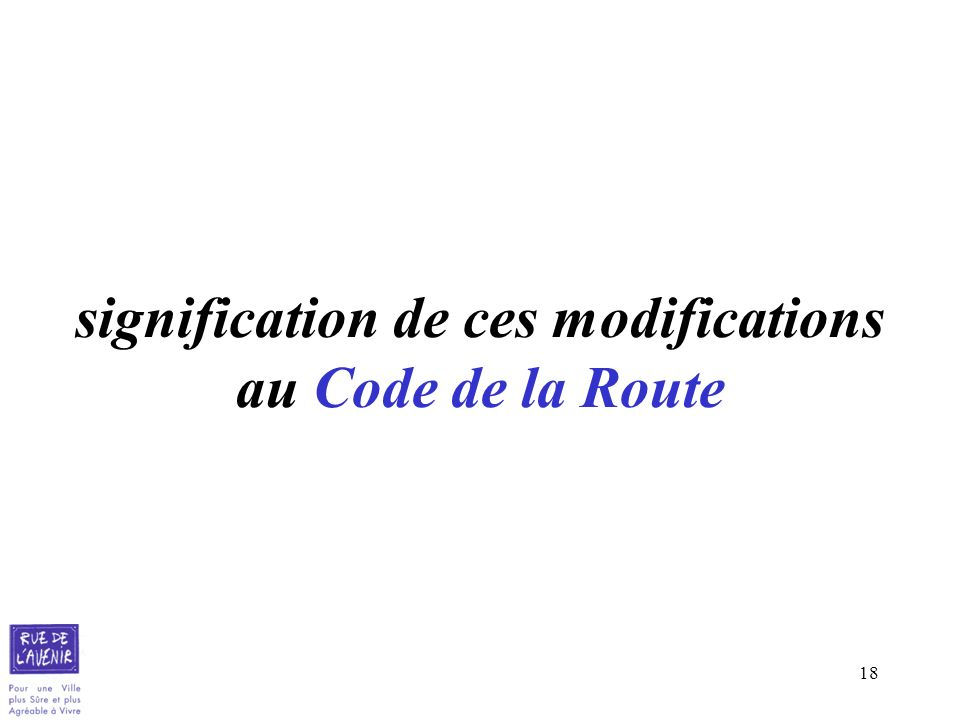 18 signification de ces modifications au Code de la Route