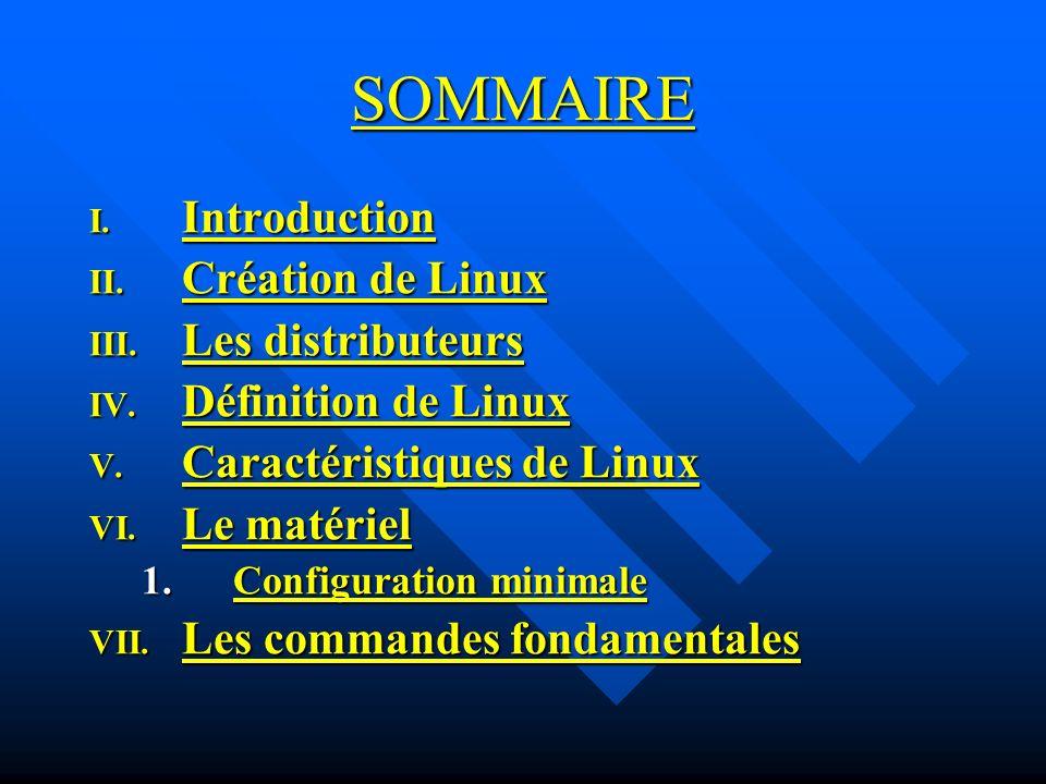 SOMMAIRE I. Introduction II. Création de Linux III. Les distributeurs IV. Définition de Linux V. Caractéristiques de Linux VI. Le matériel 1. Configur