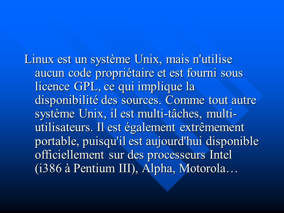 Linux est un système Unix, mais n'utilise aucun code propriétaire et est fourni sous licence GPL, ce qui implique la disponibilité des sources. Comme