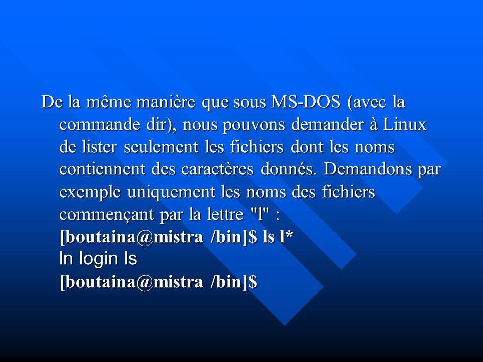 De la même manière que sous MS-DOS (avec la commande dir), nous pouvons demander à Linux de lister seulement les fichiers dont les noms contiennent de