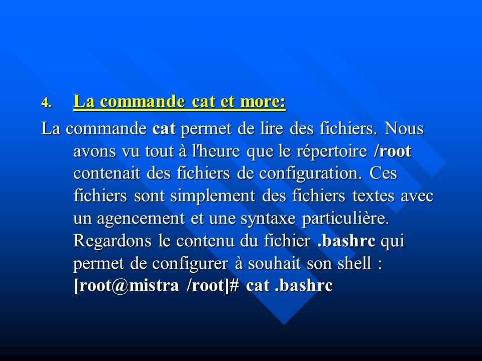 4. La commande cat et more: La commande cat permet de lire des fichiers. Nous avons vu tout à l'heure que le répertoire /root contenait des fichiers d