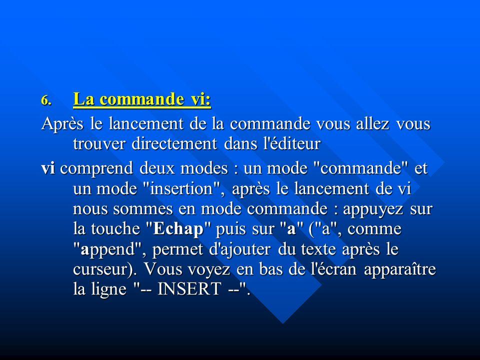 6. La commande vi: Après le lancement de la commande vous allez vous trouver directement dans l'éditeur vi comprend deux modes : un mode