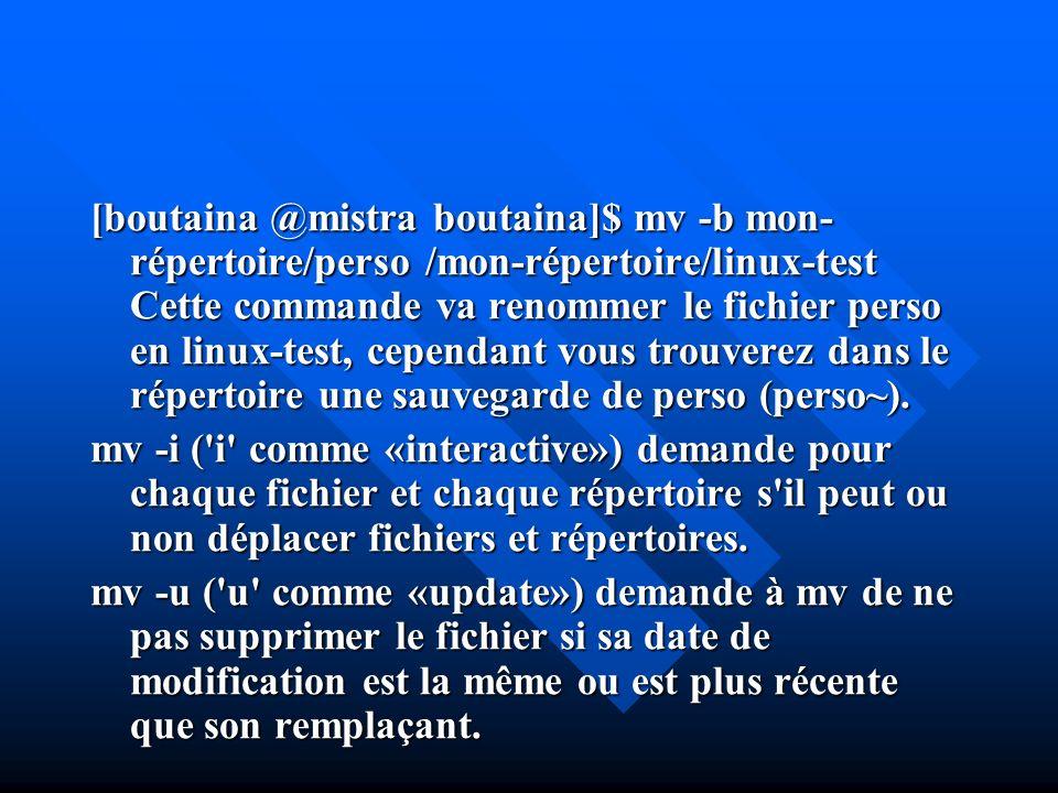 [boutaina @mistra boutaina]$ mv -b mon- répertoire/perso /mon-répertoire/linux-test Cette commande va renommer le fichier perso en linux-test, cependa