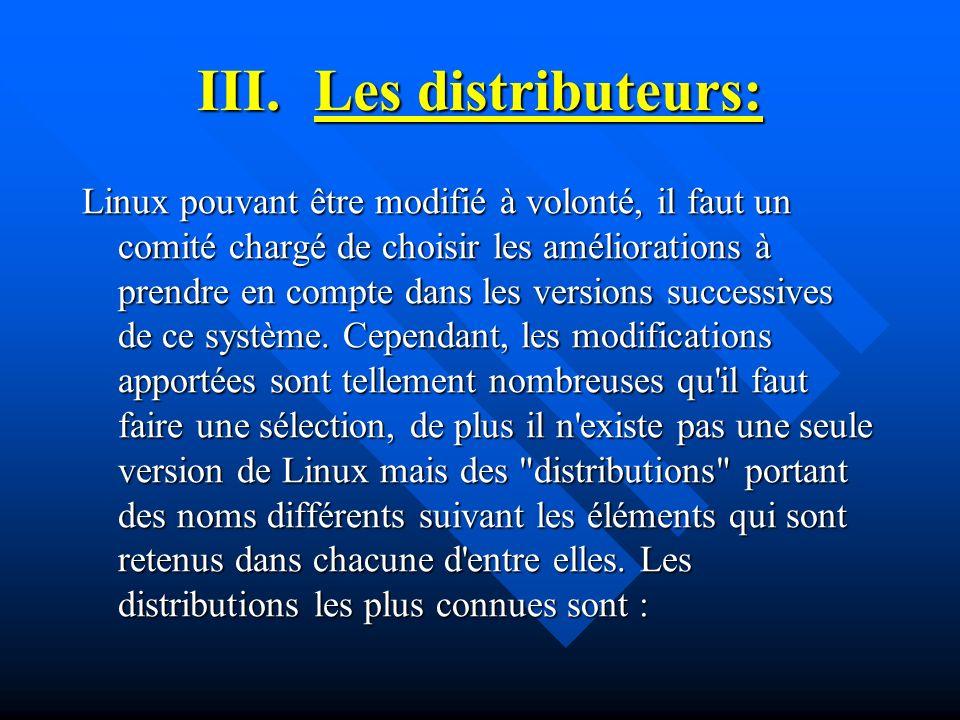 III.Les distributeurs: Linux pouvant être modifié à volonté, il faut un comité chargé de choisir les améliorations à prendre en compte dans les versio