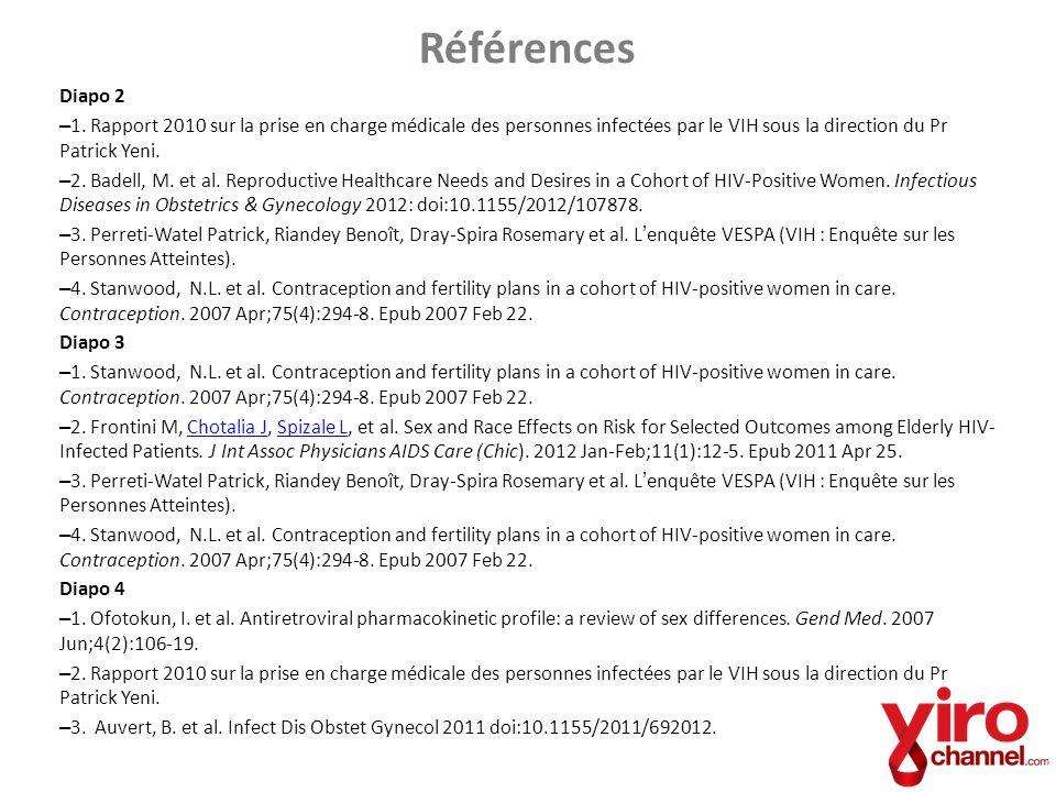 Références Diapo 2 – 1. Rapport 2010 sur la prise en charge médicale des personnes infectées par le VIH sous la direction du Pr Patrick Yeni. – 2. Bad