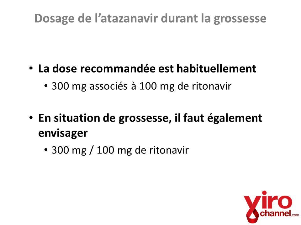 Dosage de latazanavir durant la grossesse La dose recommandée est habituellement 300 mg associés à 100 mg de ritonavir En situation de grossesse, il f