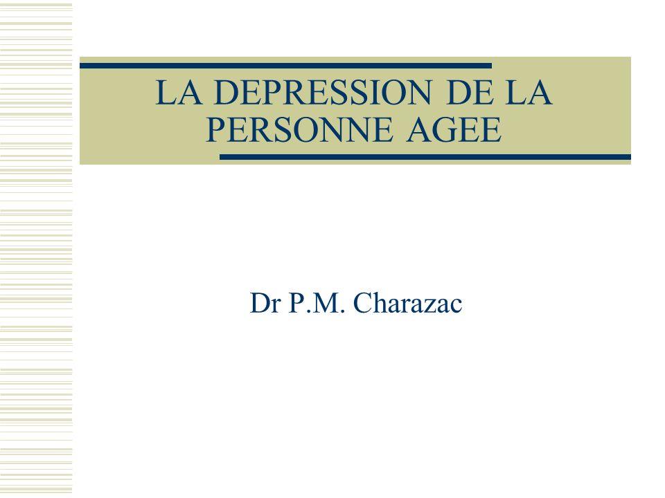 LA DEPRESSION DE LA PERSONNE AGEE Dr P.M. Charazac