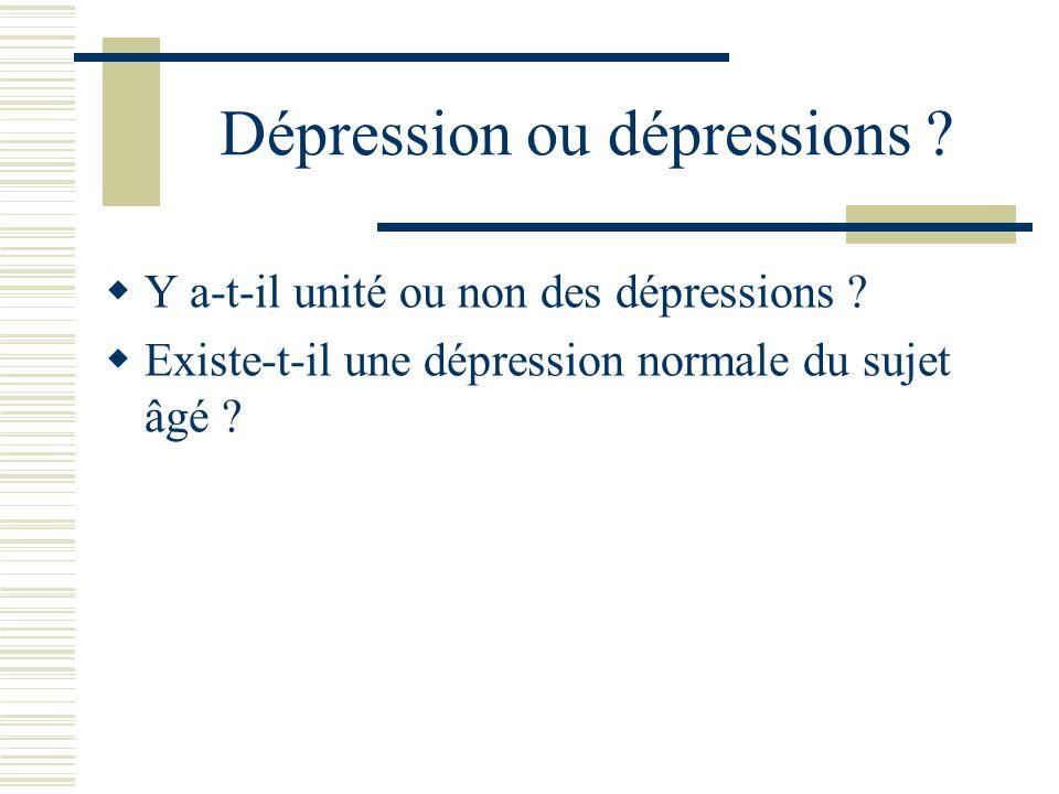 Dépression ou dépressions ? Y a-t-il unité ou non des dépressions ? Existe-t-il une dépression normale du sujet âgé ?