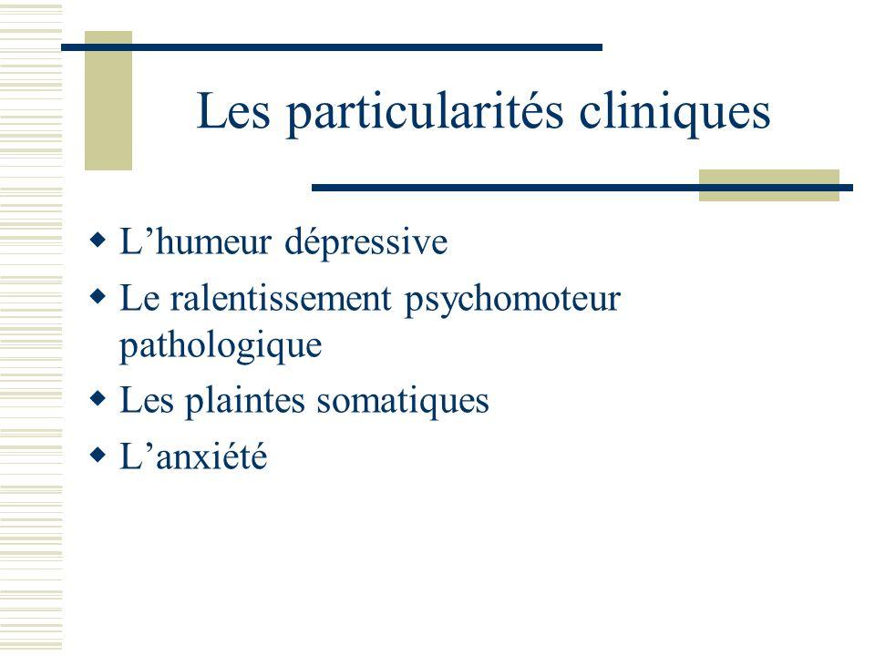 Les particularités cliniques Lhumeur dépressive Le ralentissement psychomoteur pathologique Les plaintes somatiques Lanxiété