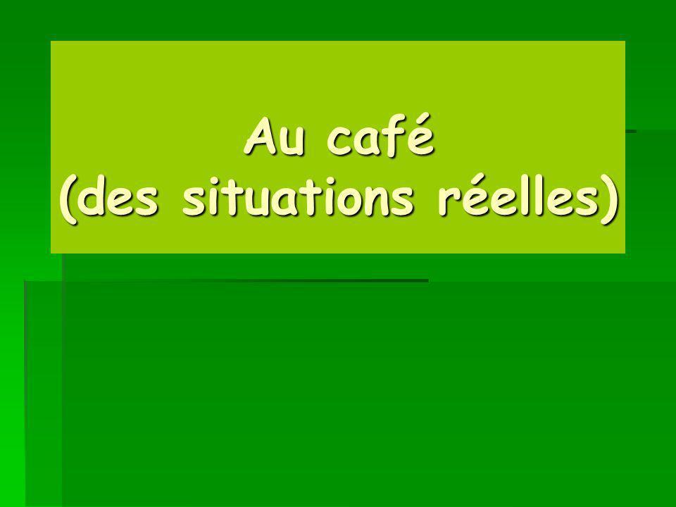 Au café (des situations réelles)