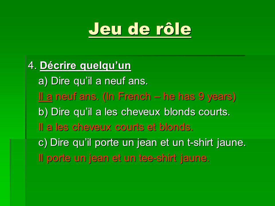Jeu de rôle 4. Décrire quelquun a) Dire quil a neuf ans. Il a neuf ans. (In French – he has 9 years) b) Dire quil a les cheveux blonds courts. Il a le