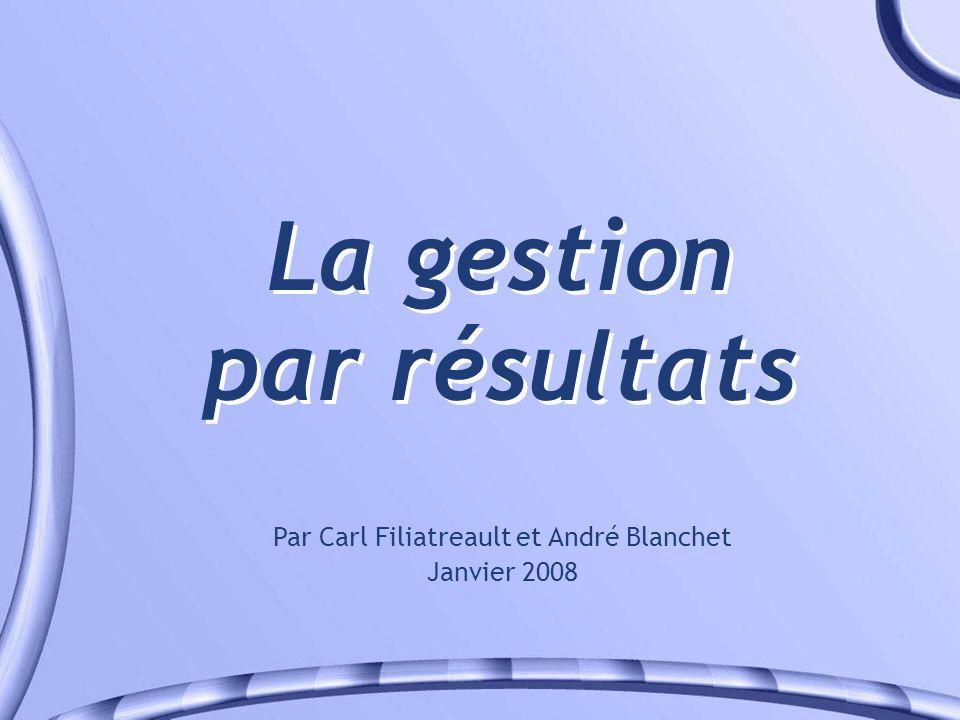 La gestion par résultats Par Carl Filiatreault et André Blanchet Janvier 2008