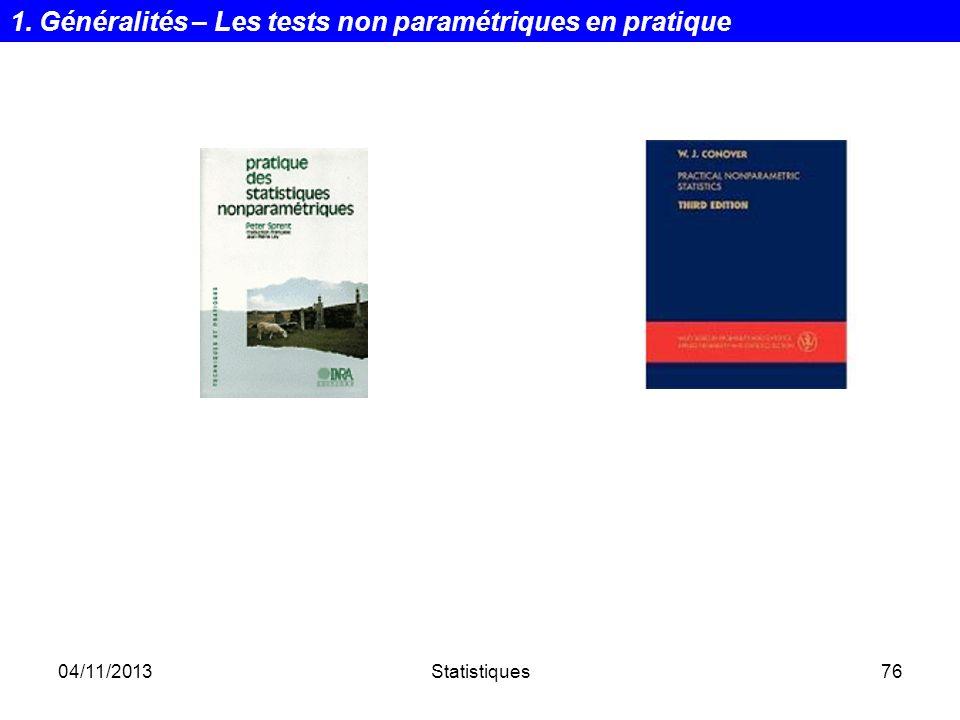 04/11/2013Statistiques76 1. Généralités – Les tests non paramétriques en pratique