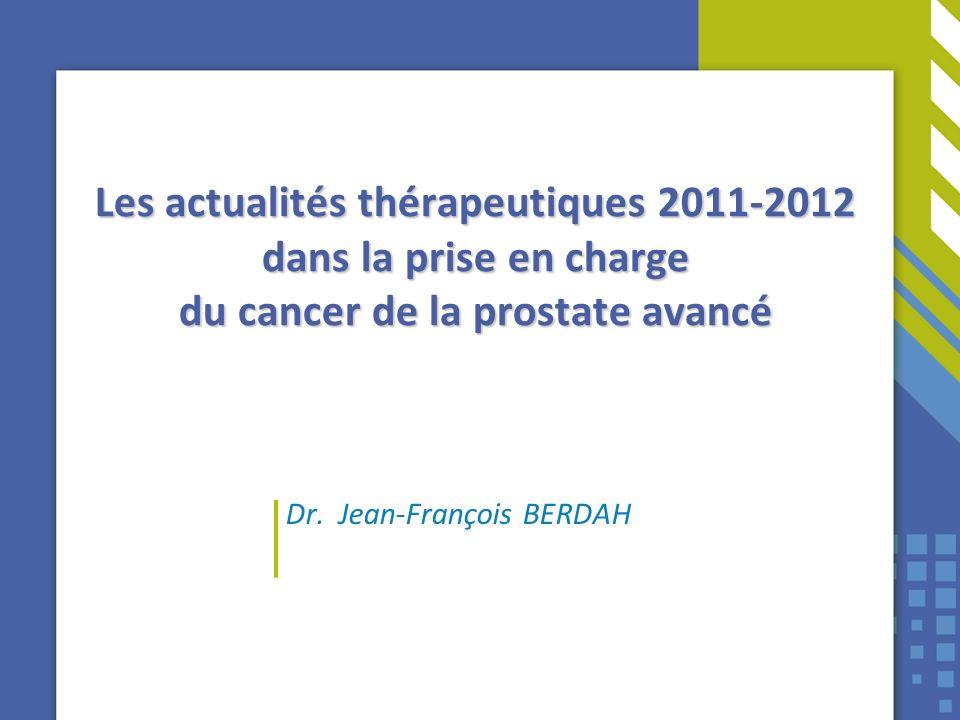 Les actualités thérapeutiques 2011-2012 dans la prise en charge du cancer de la prostate avancé Dr. Jean-François BERDAH