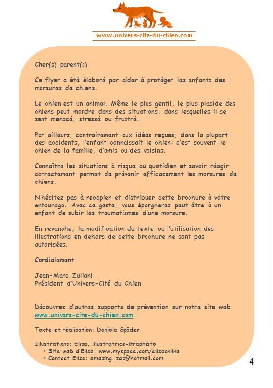www.univers-cite-du-chien.com 4 Cher(s) parent(s) Ce flyer a été élaboré par aider à protéger les enfants des morsures de chiens. Le chien est un anim