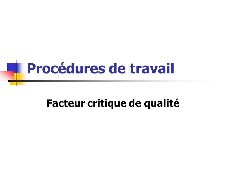 Procédures de travail Facteur critique de qualité