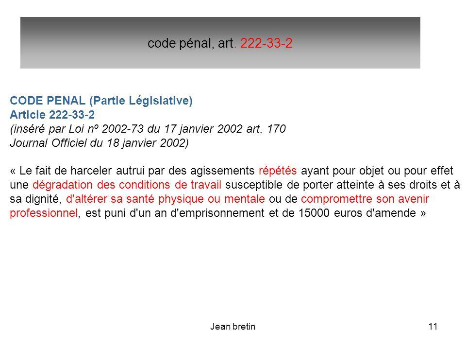 Jean bretin11 CODE PENAL (Partie Législative) Article 222-33-2 (inséré par Loi nº 2002-73 du 17 janvier 2002 art. 170 Journal Officiel du 18 janvier 2