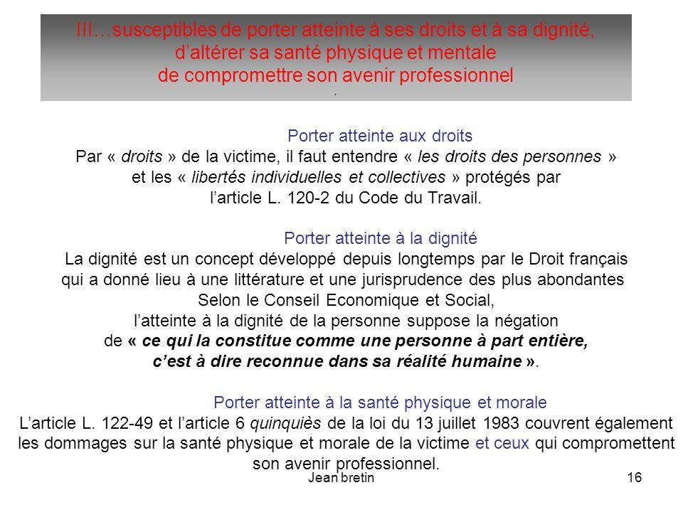Jean bretin16 Porter atteinte aux droits Par « droits » de la victime, il faut entendre « les droits des personnes » et les « libertés individuelles e