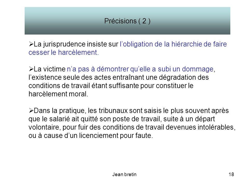 Jean bretin18 La jurisprudence insiste sur lobligation de la hiérarchie de faire cesser le harcèlement. La victime na pas à démontrer quelle a subi un