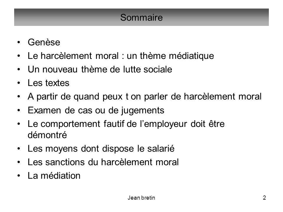 Jean bretin2 Sommaire Genèse Le harcèlement moral : un thème médiatique Un nouveau thème de lutte sociale Les textes A partir de quand peux t on parle
