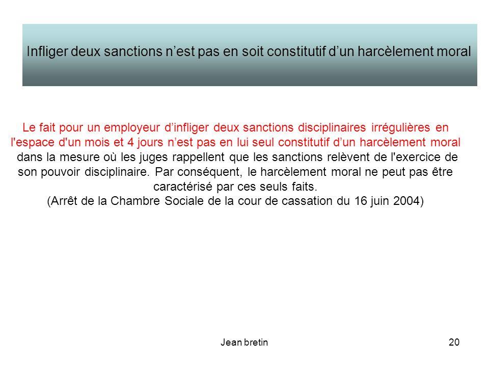 Jean bretin20 Le fait pour un employeur dinfliger deux sanctions disciplinaires irrégulières en l'espace d'un mois et 4 jours nest pas en lui seul con