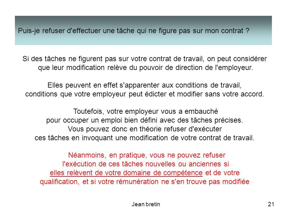 Jean bretin21 Si des tâches ne figurent pas sur votre contrat de travail, on peut considérer que leur modification relève du pouvoir de direction de l