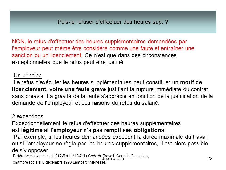 Jean bretin22 NON, le refus d'effectuer des heures supplémentaires demandées par l'employeur peut même être considéré comme une faute et entraîner une