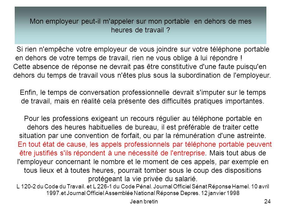 Jean bretin24 Si rien n'empêche votre employeur de vous joindre sur votre téléphone portable en dehors de votre temps de travail, rien ne vous oblige