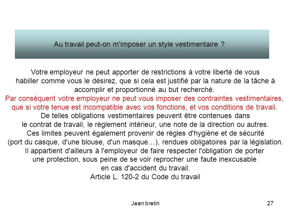 Jean bretin27 Votre employeur ne peut apporter de restrictions à votre liberté de vous habiller comme vous le désirez, que si cela est justifié par la
