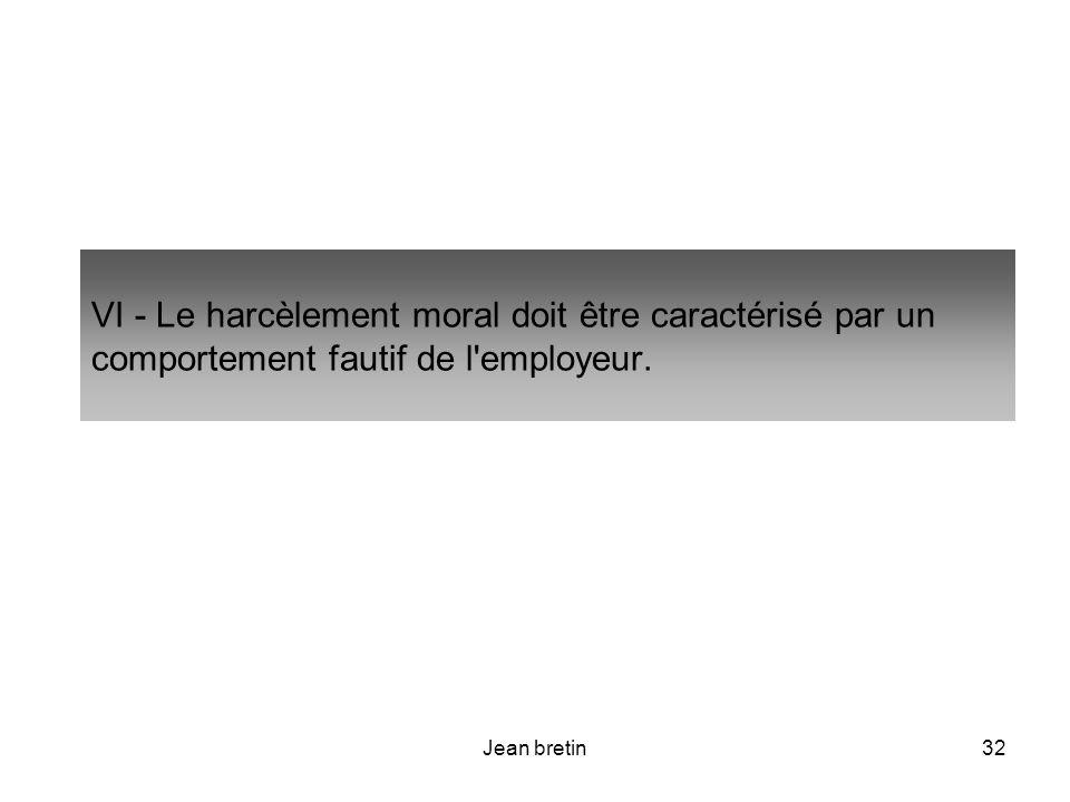 Jean bretin32 VI - Le harcèlement moral doit être caractérisé par un comportement fautif de l'employeur.