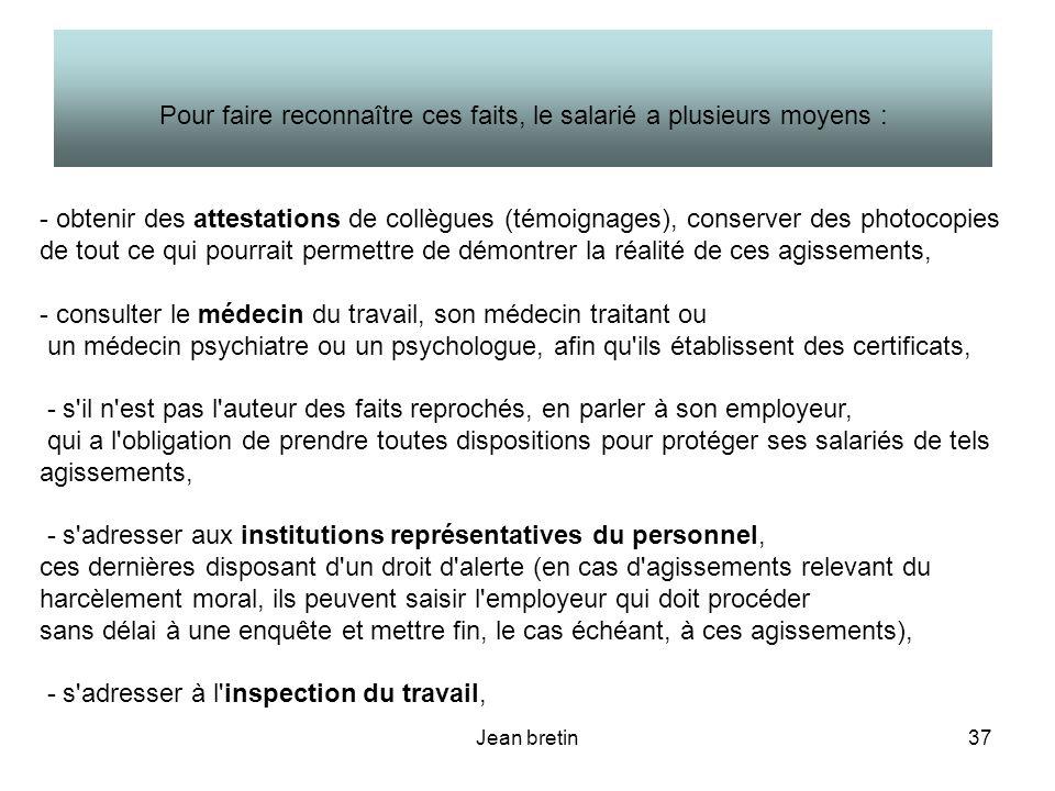 Jean bretin37 - obtenir des attestations de collègues (témoignages), conserver des photocopies de tout ce qui pourrait permettre de démontrer la réali