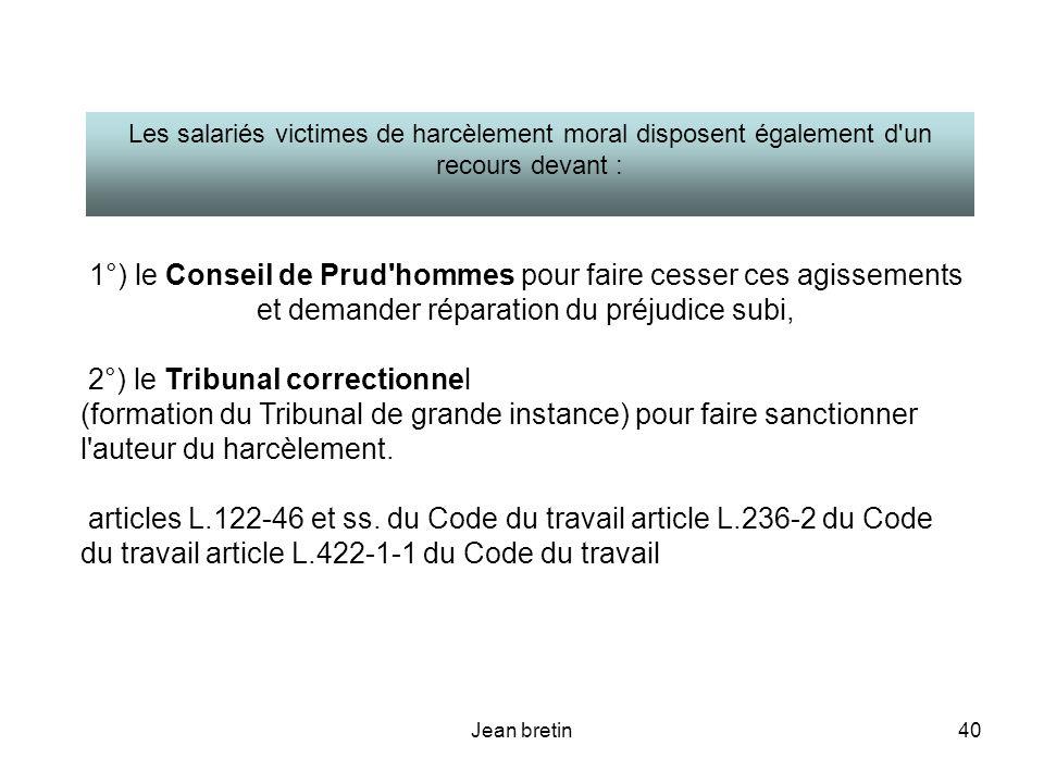 Jean bretin40 1°) le Conseil de Prud'hommes pour faire cesser ces agissements et demander réparation du préjudice subi, 2°) le Tribunal correctionnel