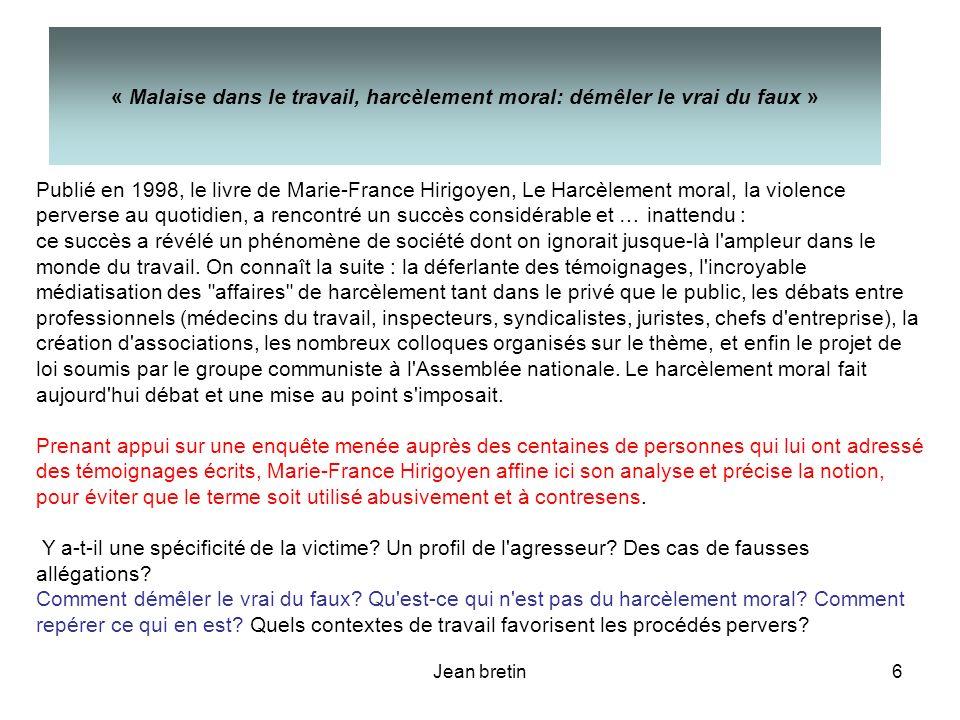 Jean bretin6 Publié en 1998, le livre de Marie-France Hirigoyen, Le Harcèlement moral, la violence perverse au quotidien, a rencontré un succès consid