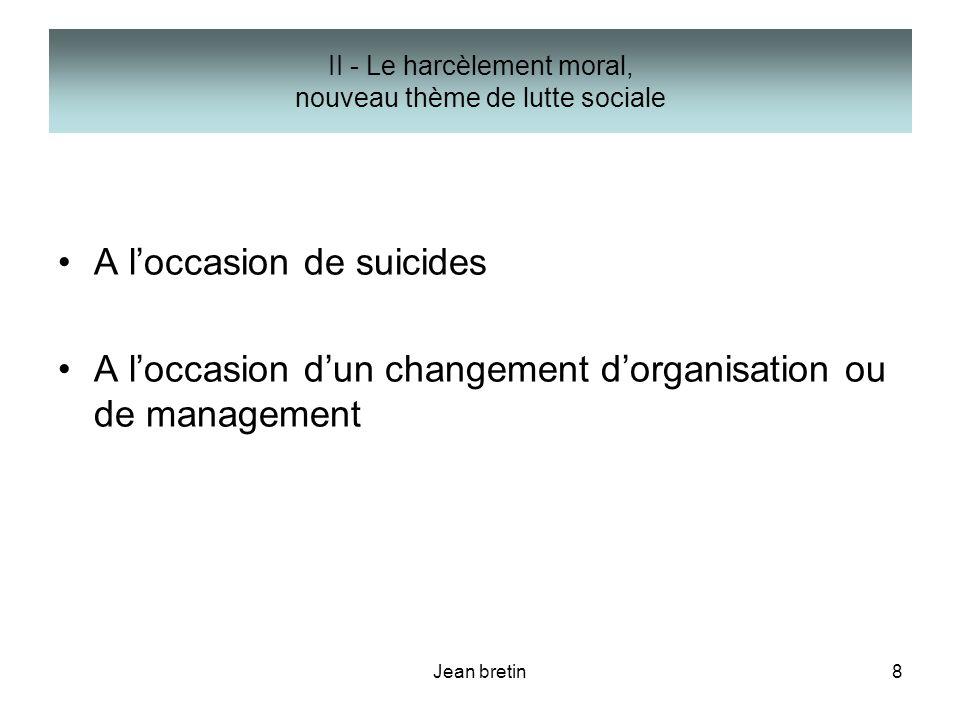 Jean bretin8 II - Le harcèlement moral, nouveau thème de lutte sociale A loccasion de suicides A loccasion dun changement dorganisation ou de manageme