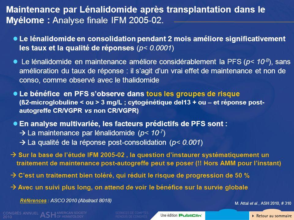 M. Attal et al., ASH 2010, # 310 Le lénalidomide en consolidation pendant 2 mois améliore significativement les taux et la qualité de réponses (p< 0.0