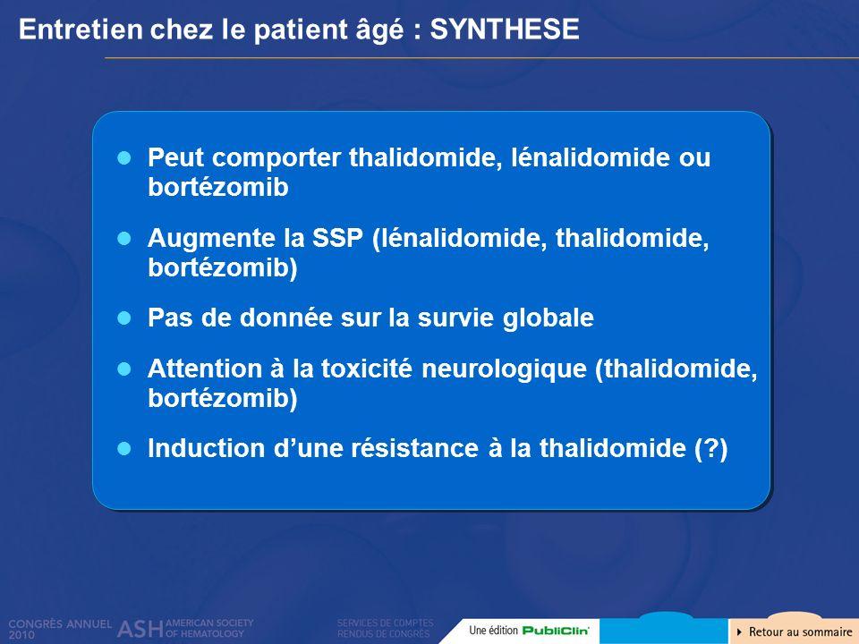 Entretien chez le patient âgé : SYNTHESE Peut comporter thalidomide, lénalidomide ou bortézomib Augmente la SSP (lénalidomide, thalidomide, bortézomib