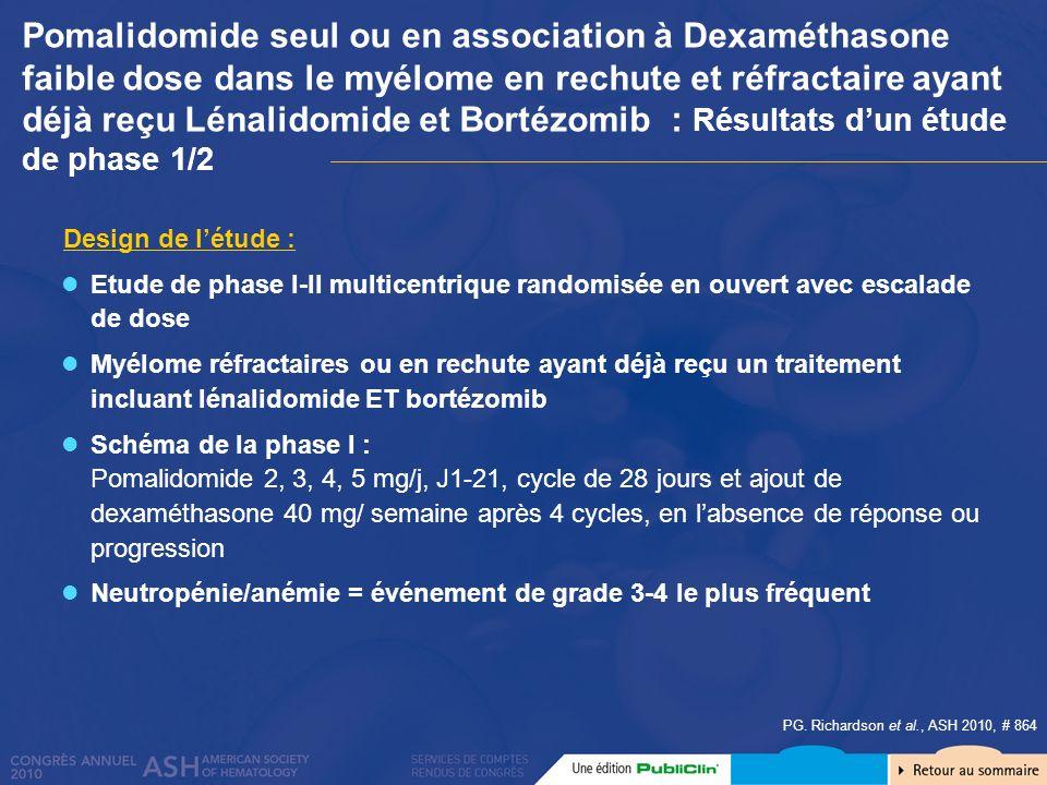 PG. Richardson et al., ASH 2010, # 864 Etude de phase I-II multicentrique randomisée en ouvert avec escalade de dose Myélome réfractaires ou en rechut