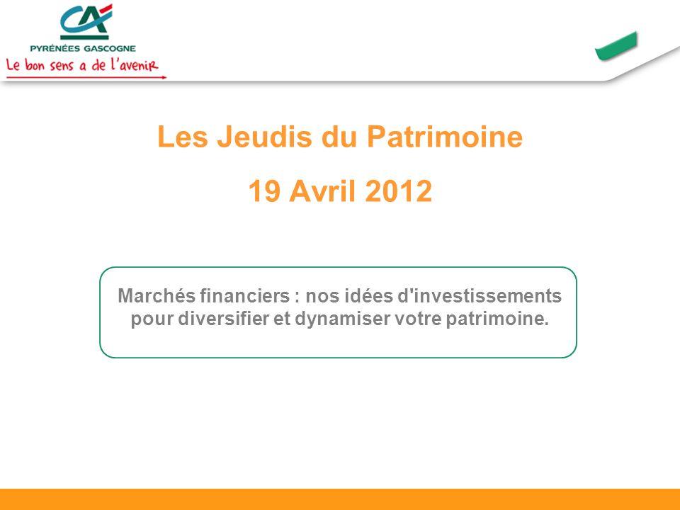 Les Jeudis du Patrimoine 19 Avril 2012 Marchés financiers : nos idées d investissements pour diversifier et dynamiser votre patrimoine.