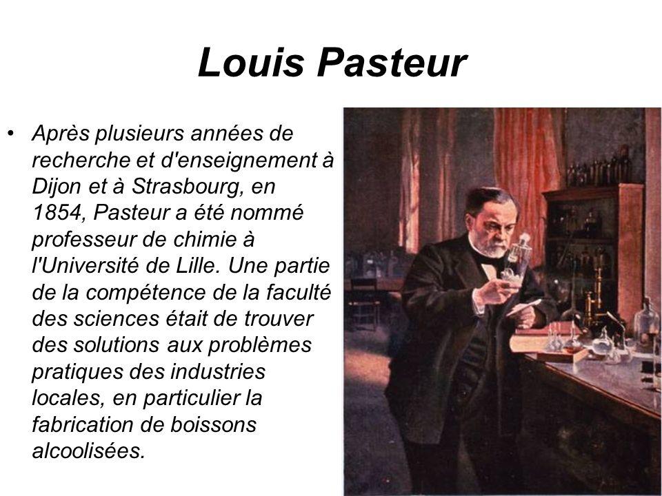 Louis Pasteur Après plusieurs années de recherche et d'enseignement à Dijon et à Strasbourg, en 1854, Pasteur a été nommé professeur de chimie à l'Uni
