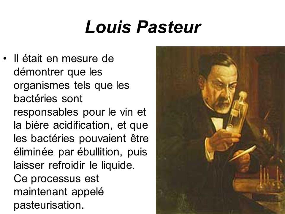 Louis Pasteur Pasteur a ensuite entrepris des expériences pour trouver l endroit où ces bactéries est venu, et a été en mesure de prouver qu ils ont été introduits dans l environnement.