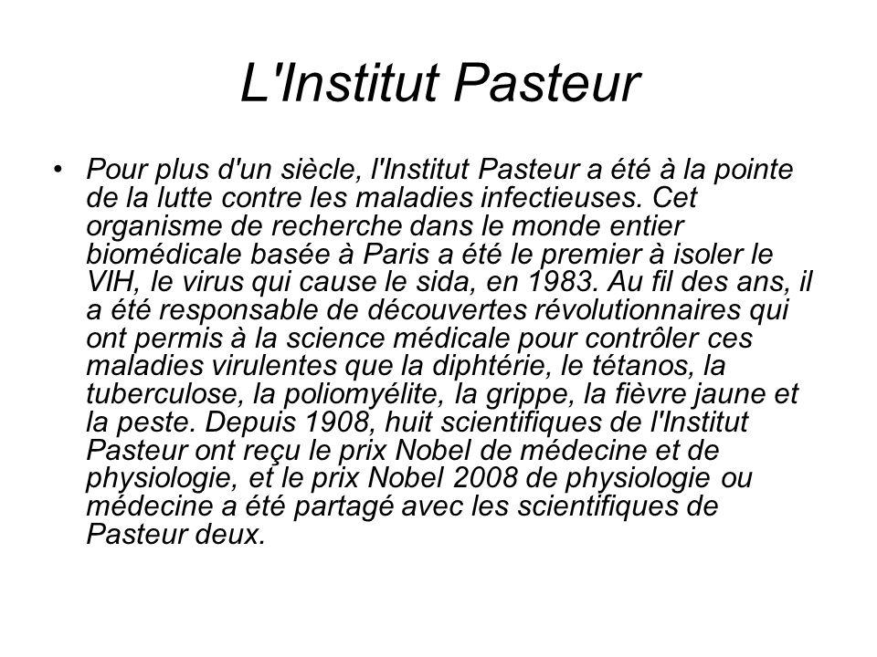 L'Institut Pasteur Pour plus d'un siècle, l'Institut Pasteur a été à la pointe de la lutte contre les maladies infectieuses. Cet organisme de recherch
