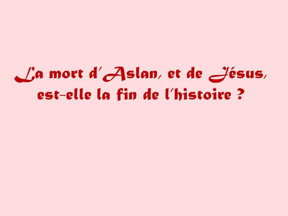 La mort dAslan, et de Jésus, est-elle la fin de lhistoire ?