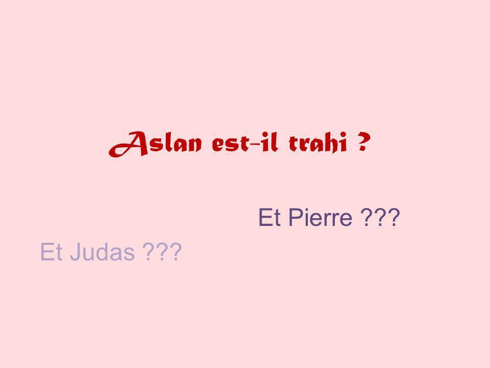 Aslan est-il trahi ? Et Judas ??? Et Pierre ???
