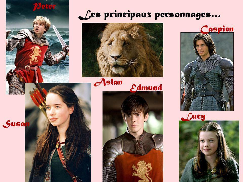 Les principaux personnages… Aslan Peter Susan Caspien Lucy Edmund