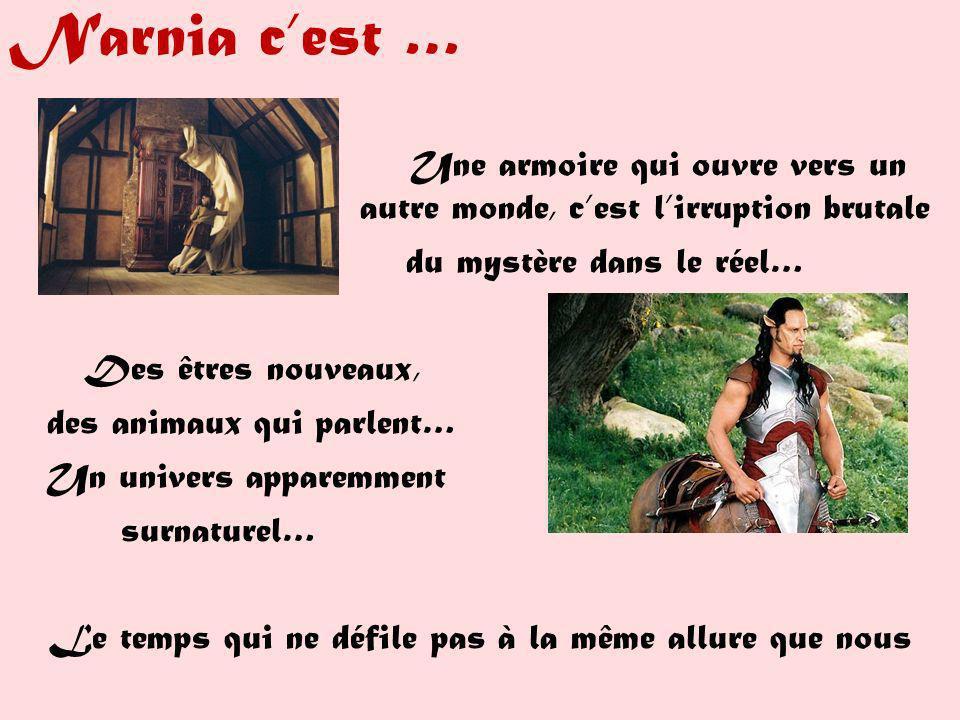 Narnia cest … Une armoire qui ouvre vers un autre monde, cest lirruption brutale du mystère dans le réel… Des êtres nouveaux, des animaux qui parlent…