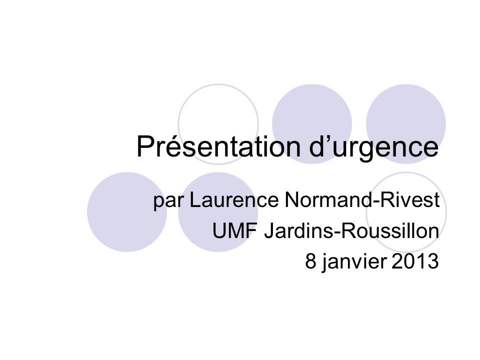 Présentation durgence par Laurence Normand-Rivest UMF Jardins-Roussillon 8 janvier 2013