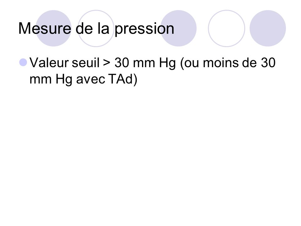 Mesure de la pression Valeur seuil > 30 mm Hg (ou moins de 30 mm Hg avec TAd)