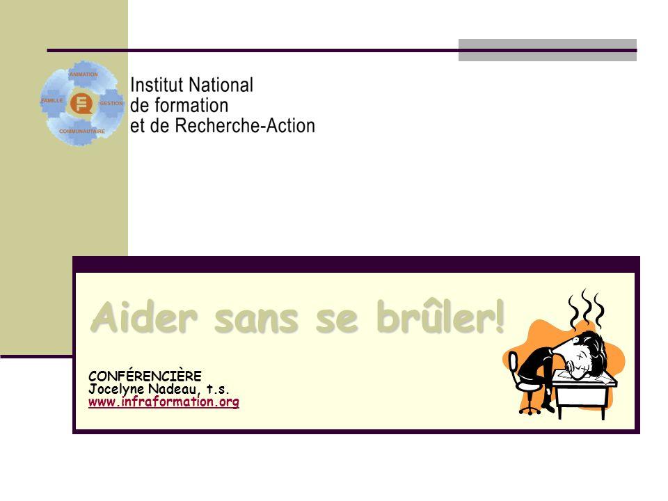 Aider sans se brûler! CONFÉRENCIÈRE Jocelyne Nadeau, t.s. www.infraformation.org