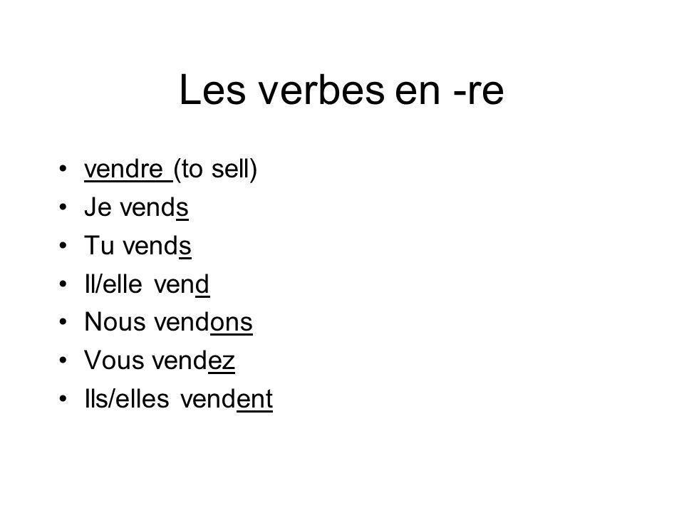 Les verbes en -re vendre (to sell) Je vends Tu vends Il/elle vend Nous vendons Vous vendez Ils/elles vendent