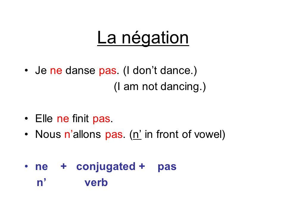 La négation Je ne danse pas. (I dont dance.) (I am not dancing.) Elle ne finit pas. Nous nallons pas. (n in front of vowel) ne + conjugated + pas n ve